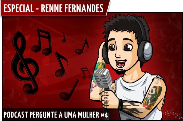 Podcast Pergunte a uma Mulher #4 - Especial Renne Fernandes