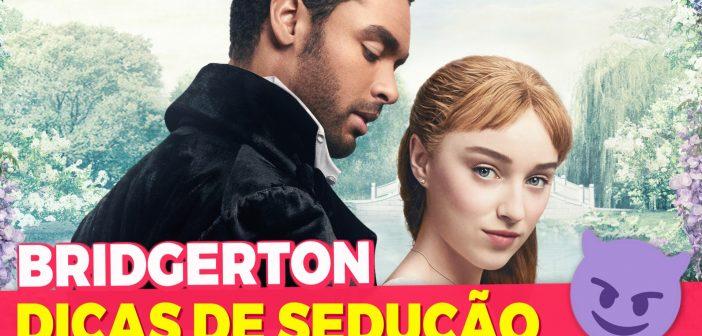 Dicas de sedução que podemos aprender com Bridgerton